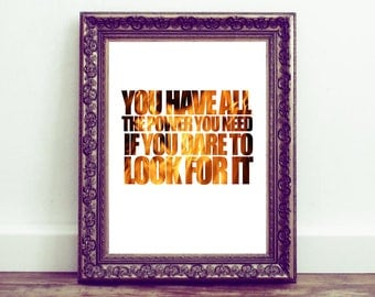 You have all the power you need if you dare to look for it, Printable wall art, Quote, Motivational, Inspirational