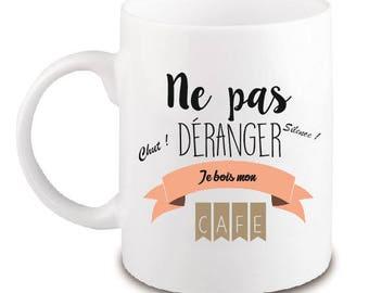 """MUG CERAMIQUE """"NE PAS DERANGER... JE BOIS MON CAFE"""""""