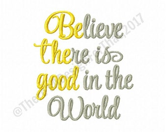 Believe embroidery design, believe there is good in the world embroidery, embroidery saying believe