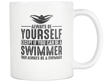 Swimmer Mug, Swimmer Gift ,Always be Yourself , Swimmer Coffee Mug - Tea Cup 11oz