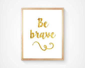 Be Brave, Nursery Art, Wall Art, Typography Print, Home Decor, Motivational, Inspirational, Digital Download, Printable, Quote Print