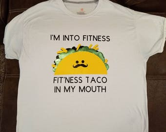 I'm Into Fitness... Fit'ness Taco In My Mouth