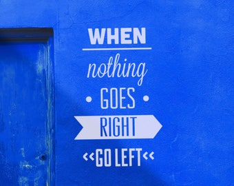 When nothing goes right, GO LEFT! - Motivational Vinyl Wall Decal for Office and Home Improvement, Quote, Inspiring Typography, Caligraphy