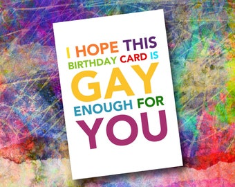 I Hope This Card Is Gay Enough For You - Gay LGBT LGBTQ Birthday Card Lesbian Greeting