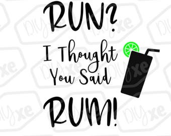 Run? I Thought You Said Rum! Svg Cut File
