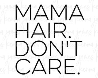 Mama Hair Don't Care svg | Hair Don't Care svg | Mom Life svg | Mama svg | Mom svg | Hair svg | Don't Care svg | SVG | DXF | JPG | cut file