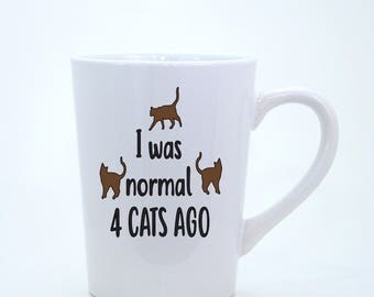 Coffee Mugs, I was normal 4 cats ago, Cat Lover Coffee Mug, Coffee Cup, Gift, Coffee Mugs, Gift for Her, Funny Coffee Mug, Office Mug