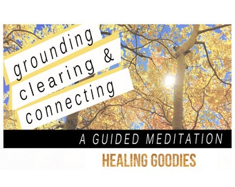 Grounding, Clearing, & Connecting with Ease, A Guided Meditation – Instant Download