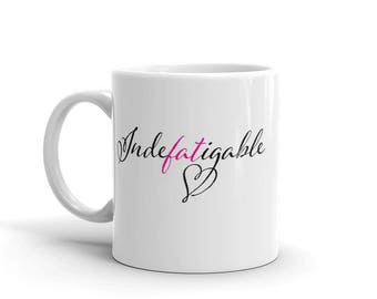 Indefatigable fat friendly mug for those who persist - white glossy mug made in the USA -  11 oz