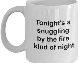 Funny Husband Wife Girlfriend Boyfriend Lover's Gift Mug - Tonight's A Snuggling By The Fire Kind Of Night - 11oz and 15oz