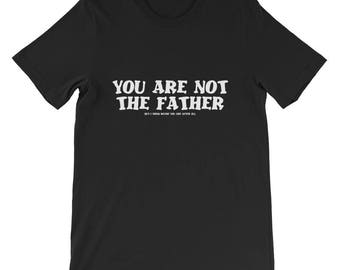 You are not the father Short-Sleeve Unisex T-Shirt