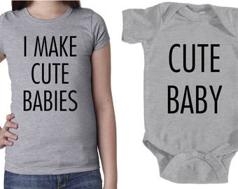 I Make Cute Babies - Cute Baby - Mom & Baby set - One piece bodysuit - Mother and Baby - Mommy and me shirts - Mama and Baby - Matching Set