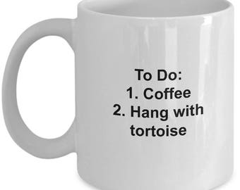 Tortoise Coffee Mug - Funny Gift for Testudines and Turtle Lovers - Todo - Coffee and Hang with the Tortoise