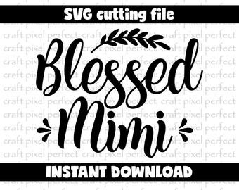 Blessed Mimi Svg, Grandma Svg File, Grampy Svg File, Grandmother Svg, Blessed Mama Svg, Mothers Day Svg, Nana Svg, Newborn Svg Designs