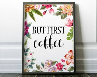 But First Coffee Printable Wall Art Print 8x10, Floral Art, Inspiraitonal, Typography, Printable Art, Home Decor, Kitchen Decor