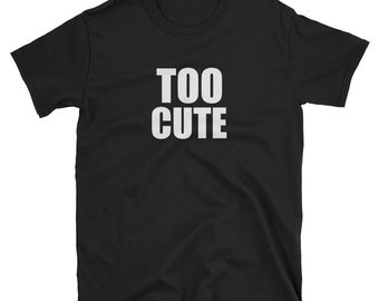 Funny T-shirt with Saying 'TOO CUTE' Short-Sleeve T-Shirt