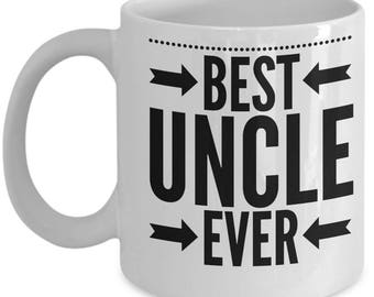 Gift For Uncle - Funny Uncle Mug - Uncles Birthday Valentine - Best Ever - Coffee Tea 11oz 15oz
