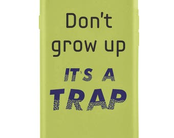 Iphone 6 and Iphone 6 plus case, Don't Grow up it's a trap, Custom phone case, Iphone 6 and Iphone 6s