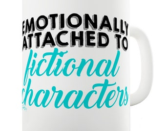 Ceramic Novelty Mug Emotionally Attached To Fictional Characters