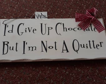 Quirky fun I'd give up chocolate but I'm not a quitter sign