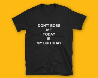 TODAY IS MY Birthday Short-Sleeve Unisex T-Shirt  Don't Boss Me tshirt, fashion, funny, couple, unisex tshirt