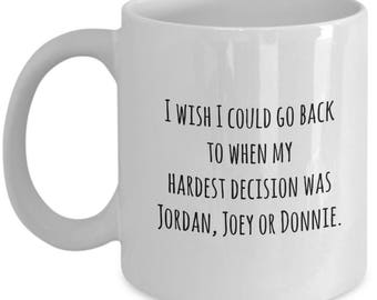 I wish I could go back to when my hardest decision was Jordan, Joey or Donnie / nkotb mug / wahlberg / jordan knight / new kids on the block