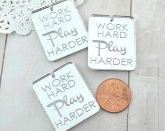 Work Hard Play Harder - Set of 3 - Rectangle Pendant Charms- Shiny Mirror Laser Cut Acrylic