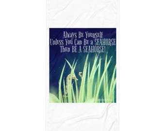 Always Be Yourself - Unless You Can Be a Seahorse - Then Be a Seahorse!   Beach Blanket