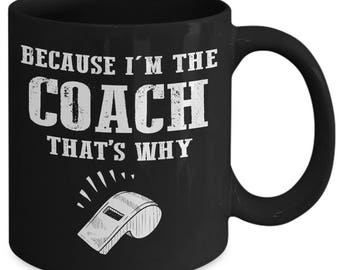 Because I'm The Coach That's Why Sports Trainer Coffee Mug