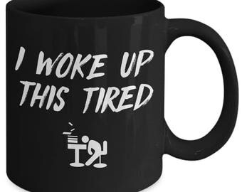 I Woke Up This Tired Funny Worn Out Coffee Mug