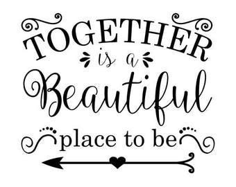 Together is a beautiful place to be Vinyl Wall Decal