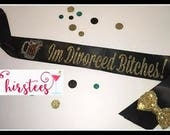 Divorced sash BLACK AND GOLD Im Divorced Bitches Sash Adult Girls Night Out Divorce party single ladies Just single