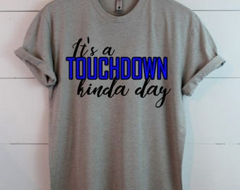 Football Mom Shirt- Made to order - Pick your colors - Graphic Tee - Touchdown Football Shirt - Its a Touchdown kinda day