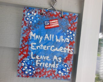 Patriotic Sign - Door Plaque - Greetings Sign - May All Who Enter Guests Leave As Friends - House Warming  Hostess Gift - Red White and Blue