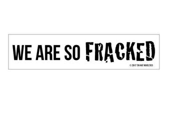 We are so FRACKED sticker.