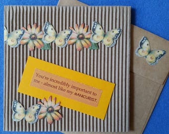 You're incredibly important to me - almost like my manicurist. - Handmade Square Cardboard Card, humorous funny card