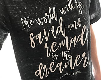 ToG The world will be saved and remade by the dreamers Sarah J Maas V neck tshirt