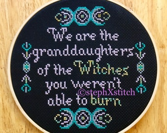PATTERN Witch Cross Stitch We Are The Granddaughters of the Witches You Weren't Able To Burn Wicca Goddess Instant Download PDF