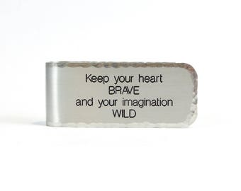 Ready To Ship ~ Graduation Gift / Gift for Son / Money Clip ~ Keep your heart BRAVE and your imagination WILD ~ Aluminum Money Clip
