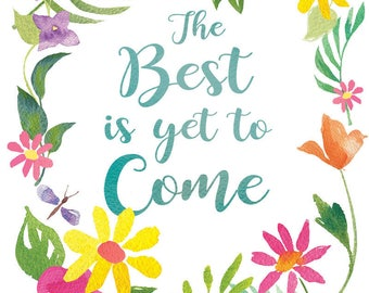 "The Best is Yet to Come,  Inspirational Typography,Watercolor Floral Border Printable Art 11""x14"""