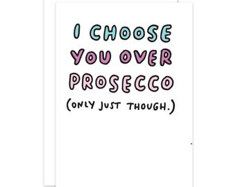 Funny Valentine's I choose you over PROSECCO Card