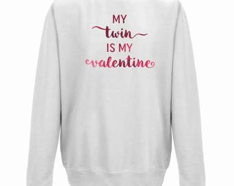 My TWIN is my VALENTINE JUMPER - Twin Sister Gift - Twin Valentine Gift