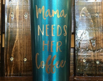 Mama Needs Her Coffee Teal Sparkle Double Walled, Stainless Steel, Vacuum, Sealed Thermal Mug  20 ounce