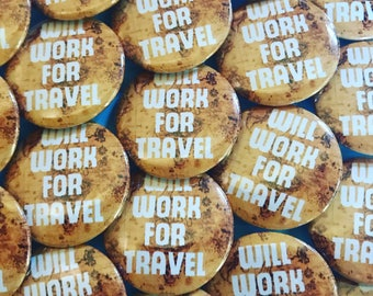 Will Work For Travel Pinback Button, Travel Magnet, World Traveler Keychain, Map Globe Pins, Adventure Wanderlust, Backpack Pin, Retro Badge