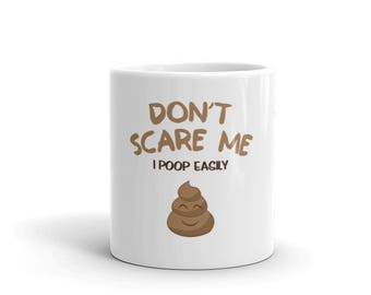 Don't scare me I Poop easily Coffee Mug Poop emoji early morning stimulant
