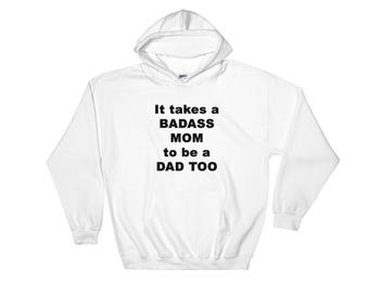 It Takes a Badass Mom to be a Dad too Hoodie   Gift for Single Mothers   Single Mom Hooded Sweatshirt