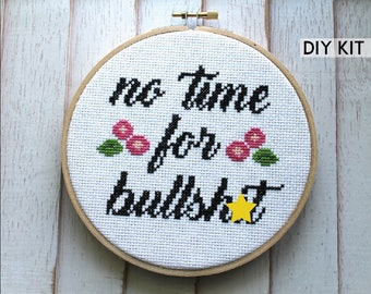 No Time For Bullsh*t Counted Cross Stitch DIY KIT Intermediate