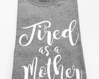 Tired As A Mother Tee Shirt, Shirts For Moms, Tired As A Mother T-shirt, Tired As A Mother T-Shirt, Tired As A Mother, Mom Shirt