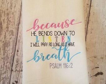 Kitchen Hand Towel ~Psalm 116:2~ Scripture Kitchen Hand Towel~Because He listens