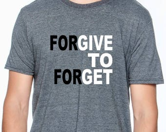 Forgive To Forget Shirt; Inspirational; Quotes; Gift; Encouragement